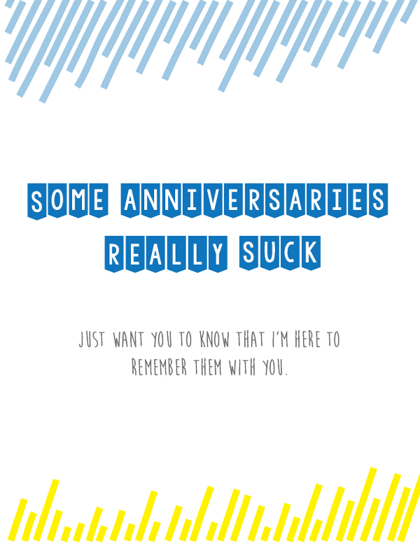 Greeting card says, 'Some anniversaries really suck. Just want you to know that I'm here to remember them with you.'